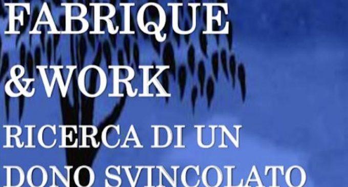 Fabrique & Work – Ricerca di un dono svincolato